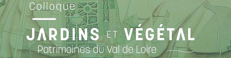 Colloque Jardin et Végétal - Patrimoines du Val de Loire